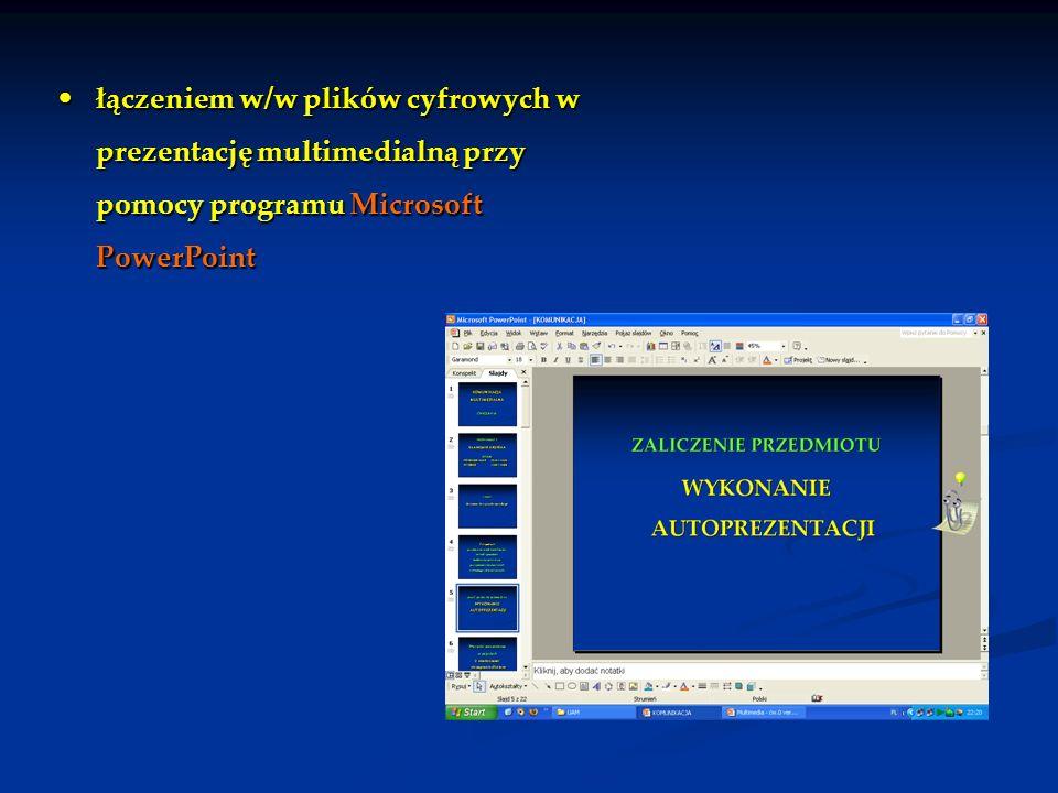 łączeniem w/w plików cyfrowych w prezentację multimedialną przy pomocy programu Microsoft PowerPointłączeniem w/w plików cyfrowych w prezentację multi