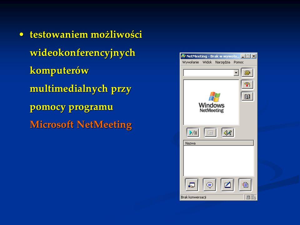 testowaniem możliwości wideokonferencyjnych komputerów multimedialnych przy pomocy programu Microsoft NetMeetingtestowaniem możliwości wideokonferency