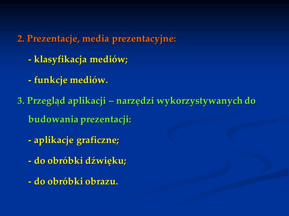 2. Prezentacje, media prezentacyjne: - klasyfikacja mediów; - funkcje mediów. 3. Przegląd aplikacji – narzędzi wykorzystywanych do budowania prezentac