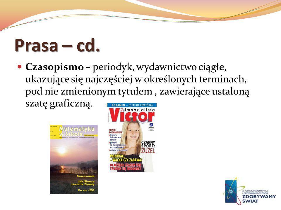 Prasa – cd. Czasopismo – periodyk, wydawnictwo ciągłe, ukazujące się najczęściej w określonych terminach, pod nie zmienionym tytułem, zawierające usta
