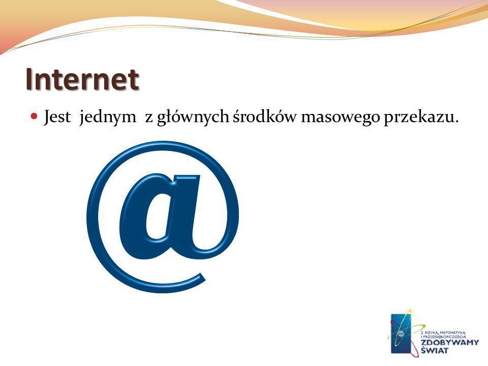Internet Jest jednym z głównych środków masowego przekazu.