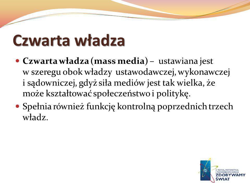 Czwarta władza Czwarta władza (mass media) – ustawiana jest w szeregu obok władzy ustawodawczej, wykonawczej i sądowniczej, gdyż siła mediów jest tak