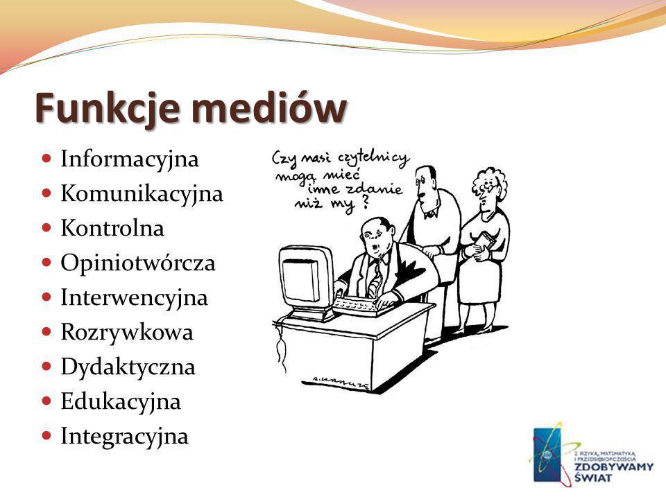 Funkcje mediów Informacyjna Komunikacyjna Kontrolna Opiniotwórcza Interwencyjna Rozrywkowa Dydaktyczna Edukacyjna Integracyjna