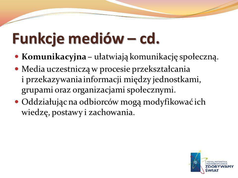 Funkcje mediów – cd. Komunikacyjna – ułatwiają komunikację społeczną. Media uczestniczą w procesie przekształcania i przekazywania informacji między j