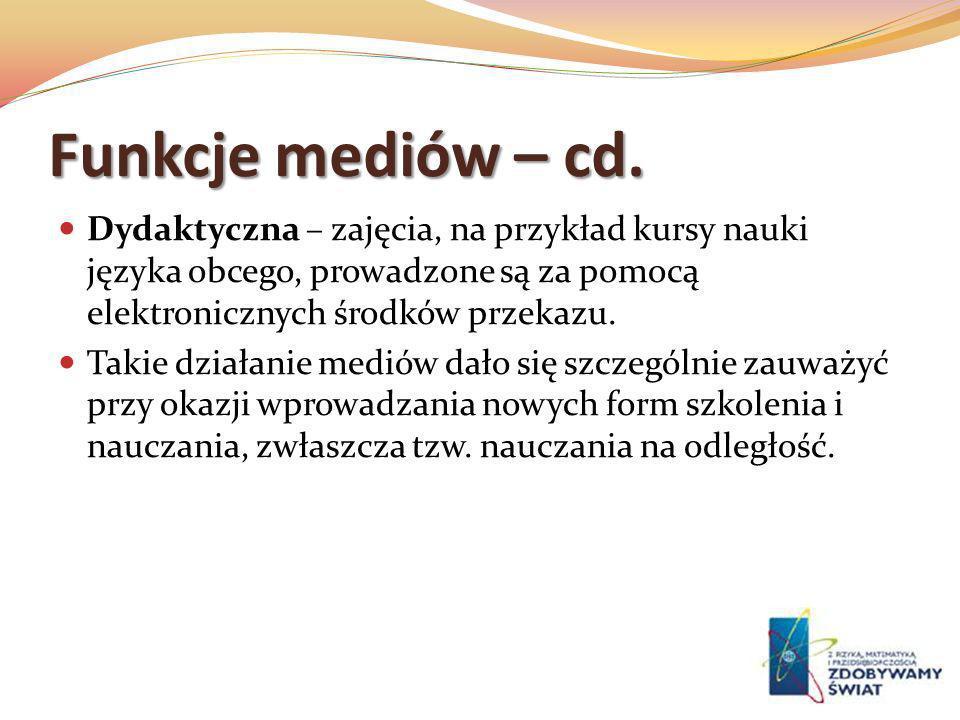Funkcje mediów – cd. Dydaktyczna – zajęcia, na przykład kursy nauki języka obcego, prowadzone są za pomocą elektronicznych środków przekazu. Takie dzi