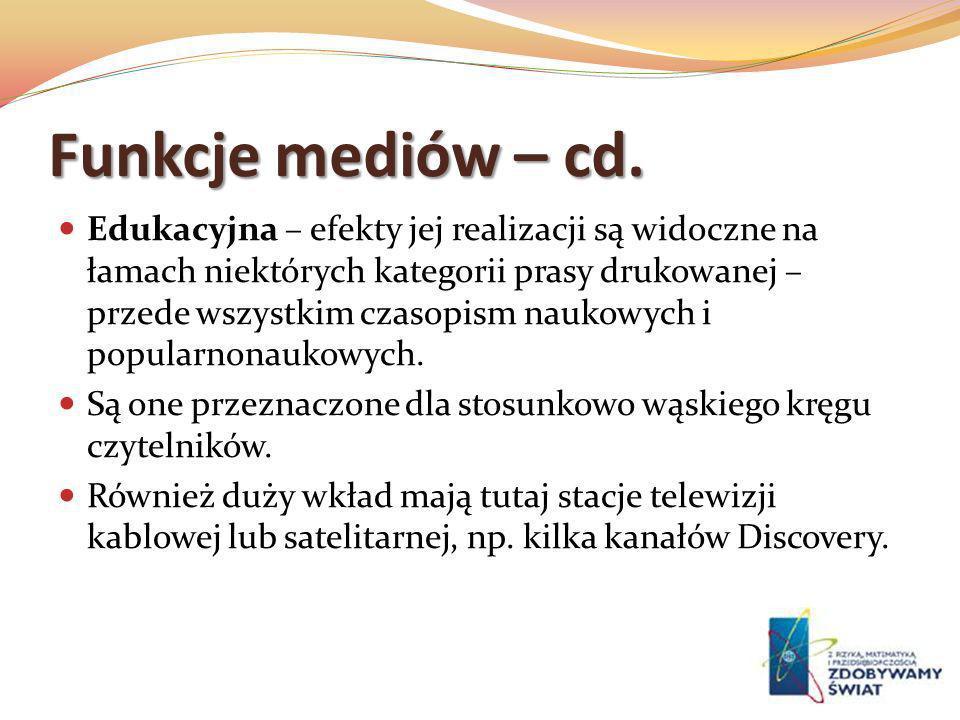 Funkcje mediów – cd. Edukacyjna – efekty jej realizacji są widoczne na łamach niektórych kategorii prasy drukowanej – przede wszystkim czasopism nauko