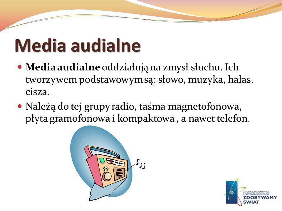 Media audialne Media audialne oddziałują na zmysł słuchu. Ich tworzywem podstawowym są: słowo, muzyka, hałas, cisza. Należą do tej grupy radio, taśma