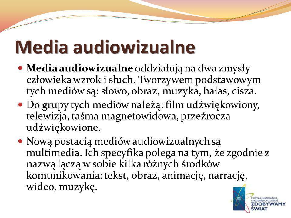 Media audiowizualne Media audiowizualne oddziałują na dwa zmysły człowieka wzrok i słuch. Tworzywem podstawowym tych mediów są: słowo, obraz, muzyka,