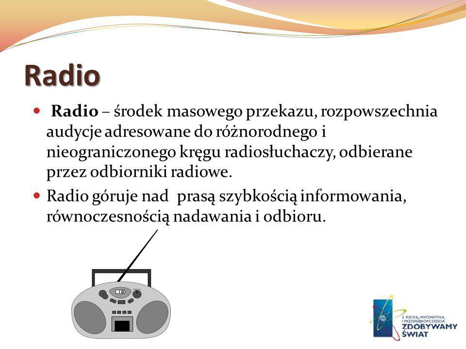Radio Radio – środek masowego przekazu, rozpowszechnia audycje adresowane do różnorodnego i nieograniczonego kręgu radiosłuchaczy, odbierane przez odb