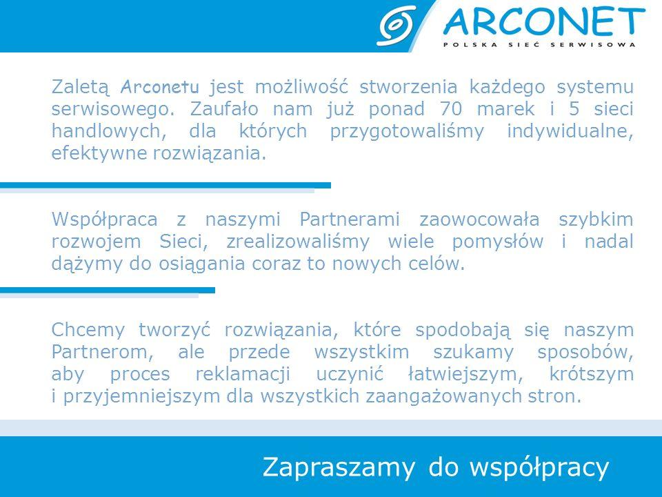Zapraszamy do współpracy Zaletą Arconetu jest możliwość stworzenia każdego systemu serwisowego. Zaufało nam już ponad 70 marek i 5 sieci handlowych, d