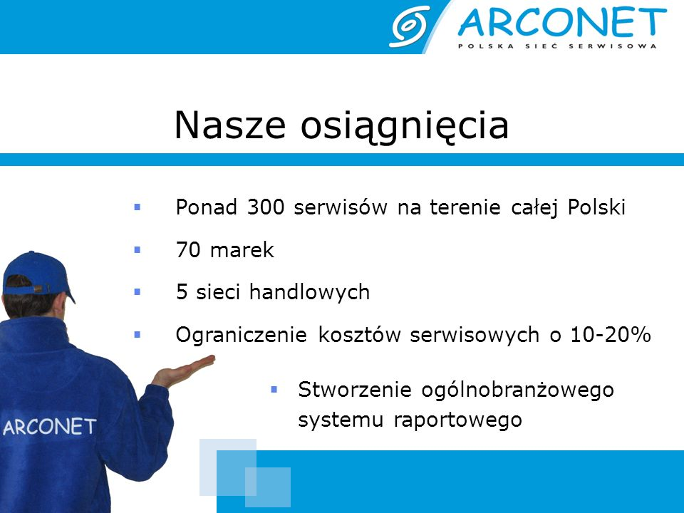 Nasze osiągnięcia Ponad 300 serwisów na terenie całej Polski 70 marek 5 sieci handlowych Ograniczenie kosztów serwisowych o 10-20% Stworzenie ogólnobr