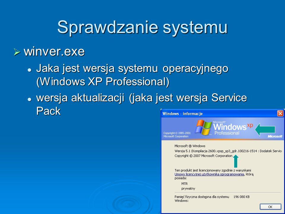 Sprawdzanie systemu winver.exe winver.exe Jaka jest wersja systemu operacyjnego (Windows XP Professional) Jaka jest wersja systemu operacyjnego (Windo