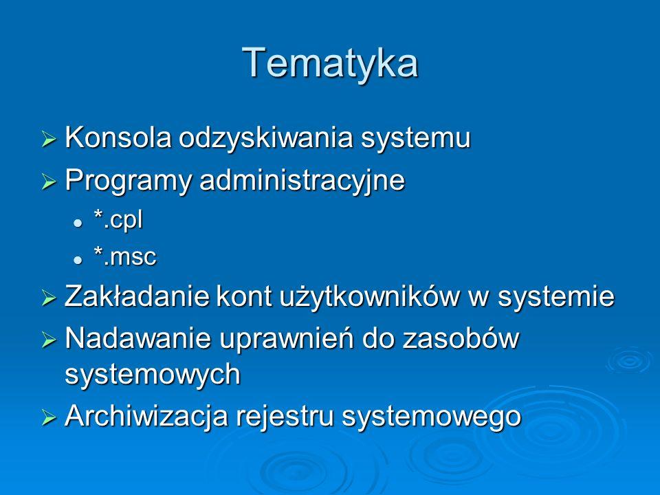 Tematyka Konsola odzyskiwania systemu Konsola odzyskiwania systemu Programy administracyjne Programy administracyjne *.cpl *.cpl *.msc *.msc Zakładani