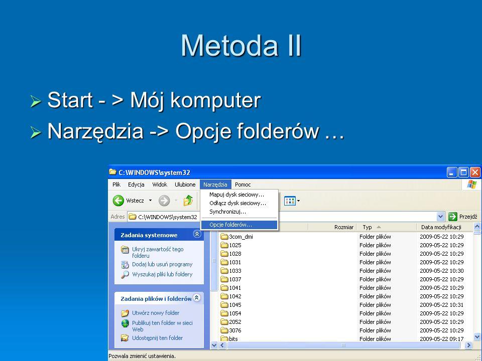 Metoda II Start - > Mój komputer Start - > Mój komputer Narzędzia -> Opcje folderów … Narzędzia -> Opcje folderów …