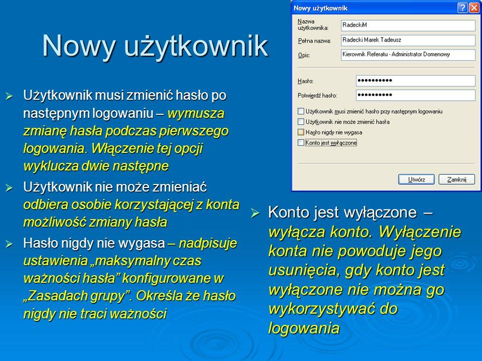 Nowy użytkownik Użytkownik musi zmienić hasło po następnym logowaniu – wymusza zmianę hasła podczas pierwszego logowania. Włączenie tej opcji wyklucza