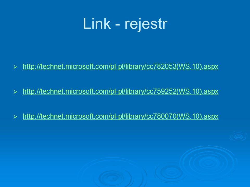 Link - rejestr http://technet.microsoft.com/pl-pl/library/cc782053(WS.10).aspx http://technet.microsoft.com/pl-pl/library/cc759252(WS.10).aspx http://