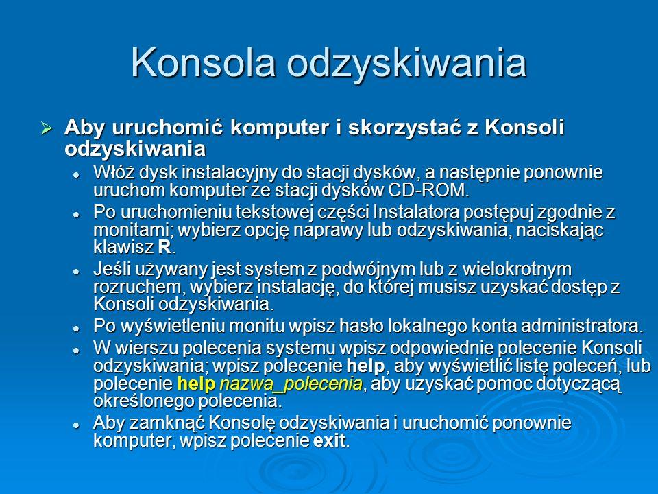 Konsola odzyskiwania Aby uruchomić komputer i skorzystać z Konsoli odzyskiwania Aby uruchomić komputer i skorzystać z Konsoli odzyskiwania Włóż dysk i