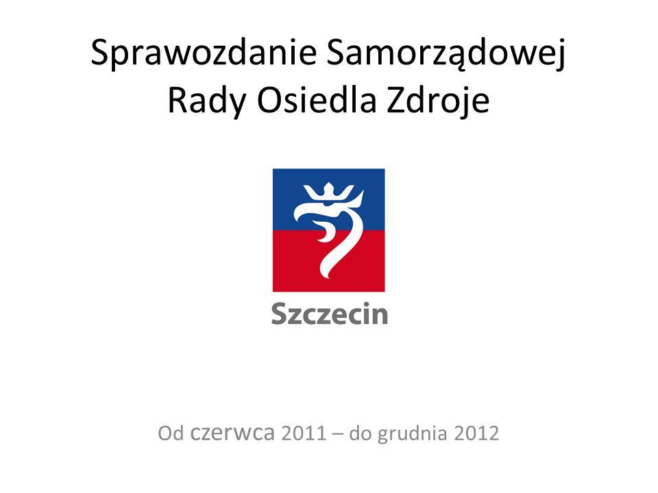 Sprawozdanie Samorządowej Rady Osiedla Zdroje Od czerwca 2011 – do grudnia 2012