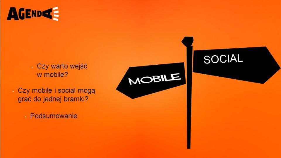 Czy mobile i social mogą grać do jednej bramki Czy warto wejść w mobile Podsumowanie SOCIAL