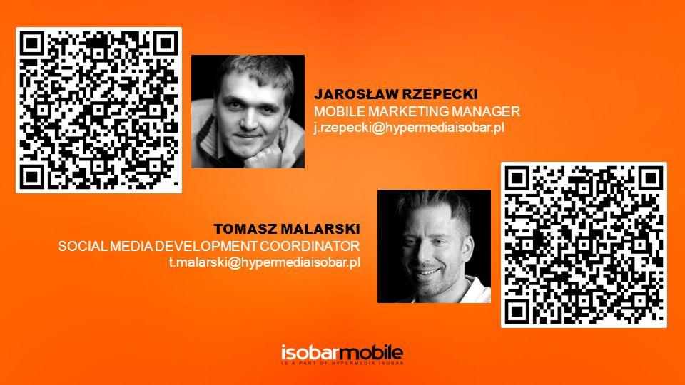 JAROSŁAW RZEPECKI MOBILE MARKETING MANAGER j.rzepecki@hypermediaisobar.pl TOMASZ MALARSKI SOCIAL MEDIA DEVELOPMENT COORDINATOR t.malarski@hypermediaisobar.pl
