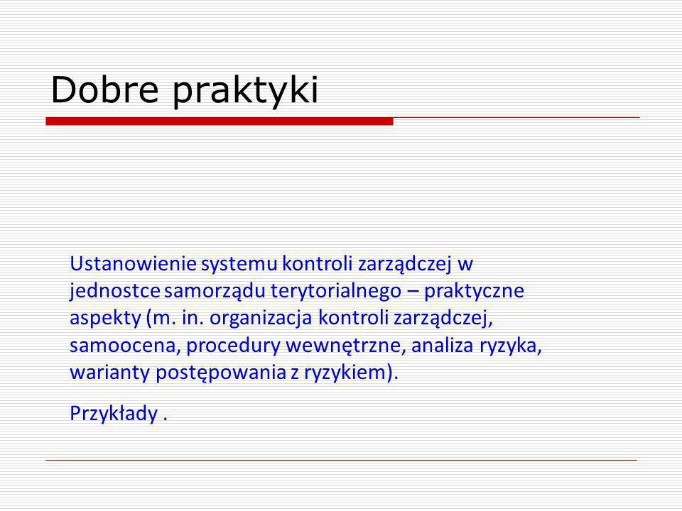 Dobre praktyki Ustanowienie systemu kontroli zarządczej w jednostce samorządu terytorialnego – praktyczne aspekty (m. in. organizacja kontroli zarządc