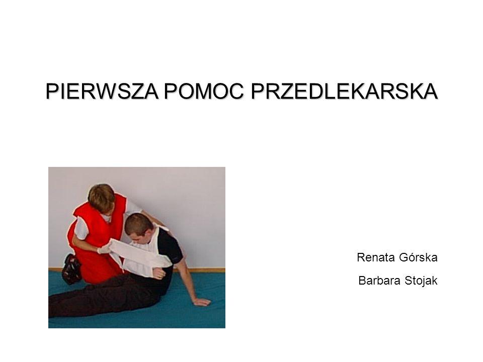 PIERWSZA POMOC PRZEDLEKARSKA Renata Górska Barbara Stojak