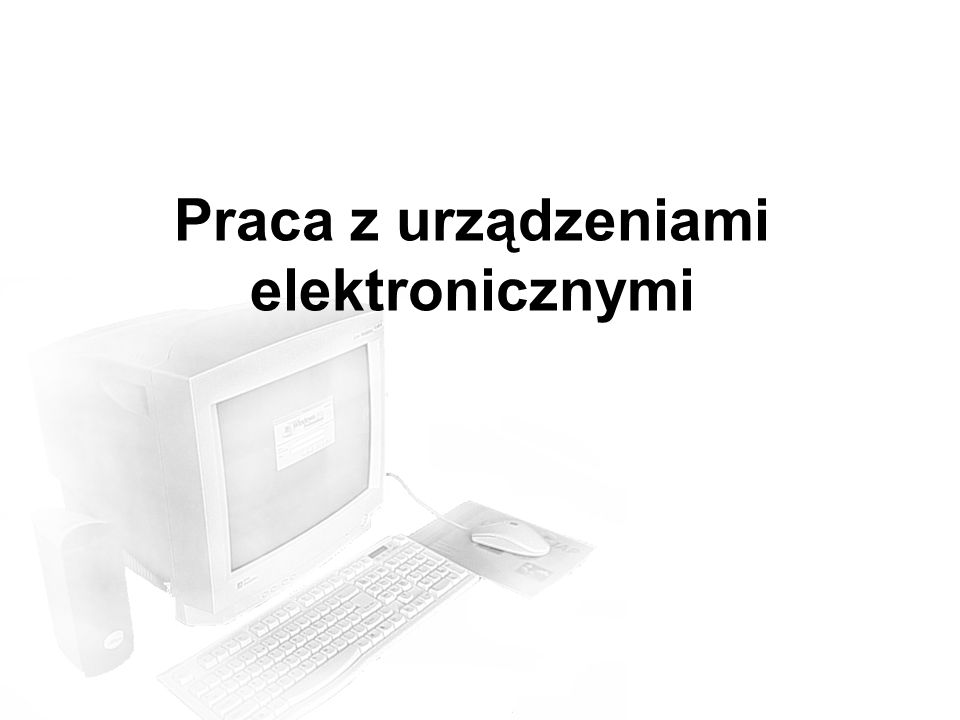Praca z urządzeniami elektronicznymi