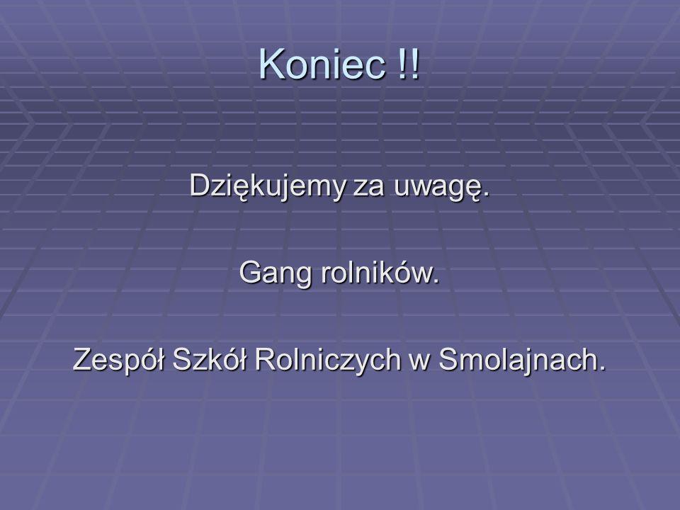 Koniec !! Dziękujemy za uwagę. Gang rolników. Zespół Szkół Rolniczych w Smolajnach.