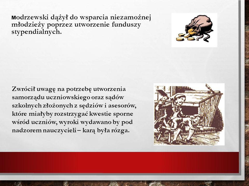 M odrzewski dążył do wsparcia niezamożnej młodzieży poprzez utworzenie funduszy stypendialnych. Zwrócił uwagę na potrzebę utworzenia samorządu uczniow