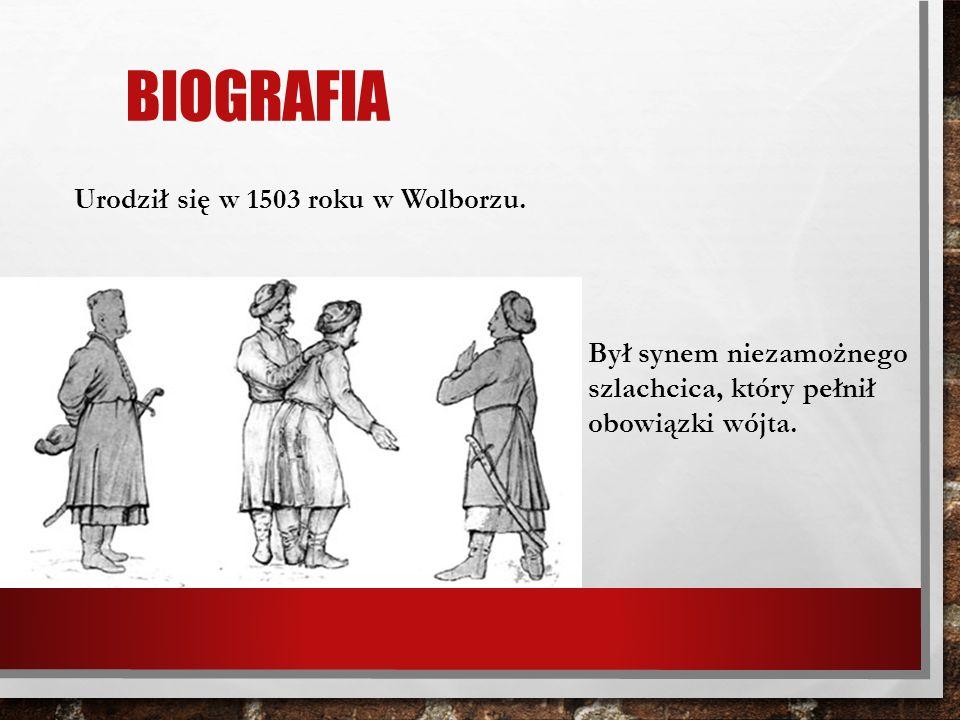 BIOGRAFIA Urodził się w 1503 roku w Wolborzu. Był synem niezamożnego szlachcica, który pełnił obowiązki wójta.