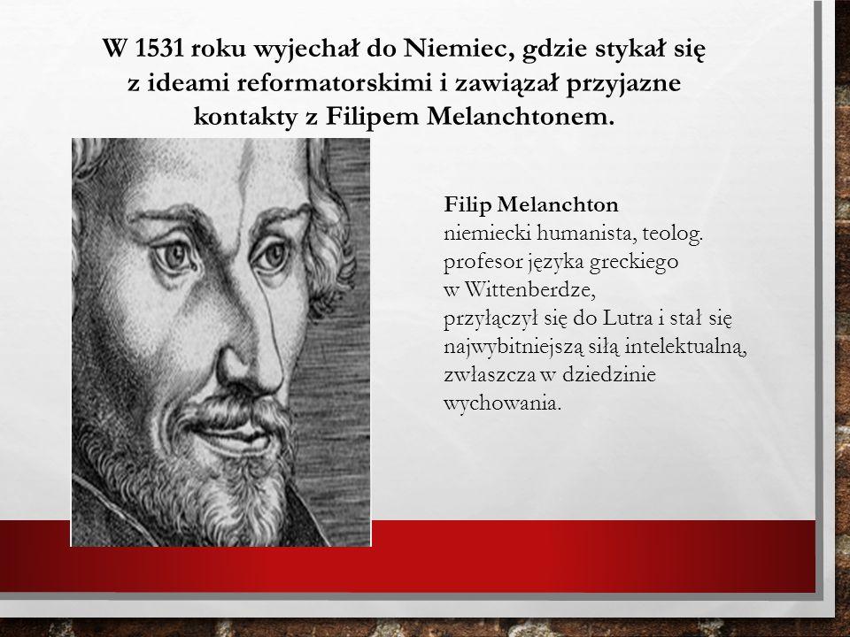 W 1531 roku wyjechał do Niemiec, gdzie stykał się z ideami reformatorskimi i zawiązał przyjazne kontakty z Filipem Melanchtonem. Filip Melanchton niem