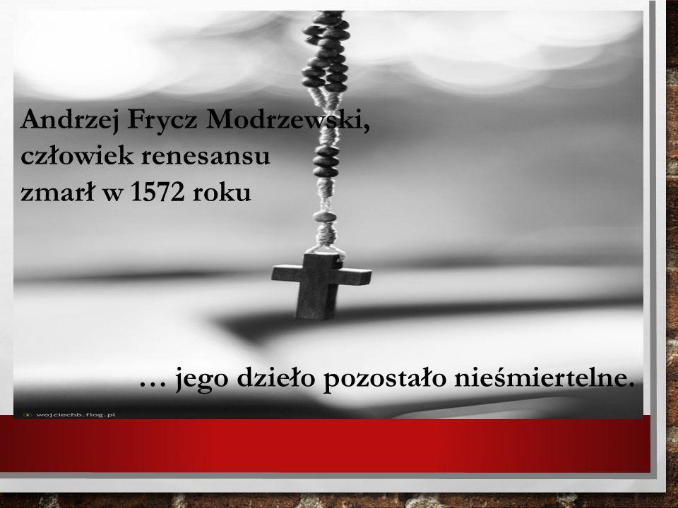 Andrzej Frycz Modrzewski, człowiek renesansu zmarł w 1572 roku … jego dzieło pozostało nieśmiertelne.