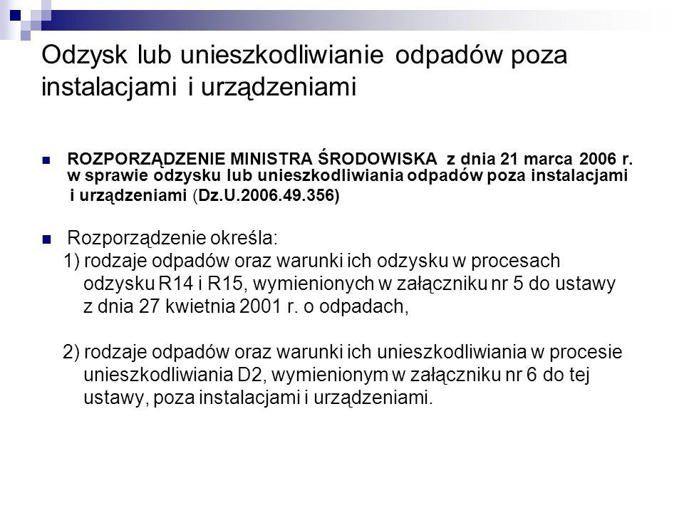 Odzysk lub unieszkodliwianie odpadów poza instalacjami i urządzeniami ROZPORZĄDZENIE MINISTRA ŚRODOWISKA z dnia 21 marca 2006 r. w sprawie odzysku lub
