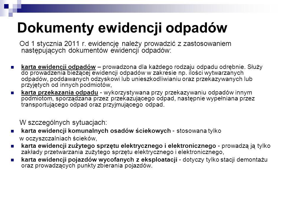 Dokumenty ewidencji odpadów Od 1 stycznia 2011 r. ewidencję należy prowadzić z zastosowaniem następujących dokumentów ewidencji odpadów: karta ewidenc