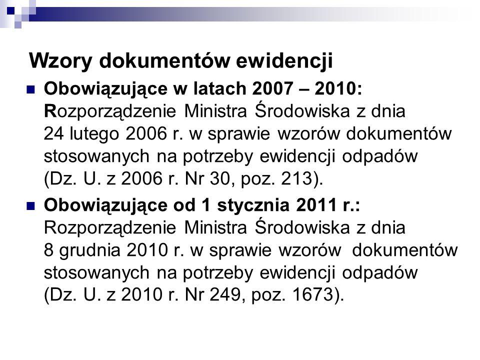 Wzory dokumentów ewidencji Obowiązujące w latach 2007 – 2010: Rozporządzenie Ministra Środowiska z dnia 24 lutego 2006 r. w sprawie wzorów dokumentów