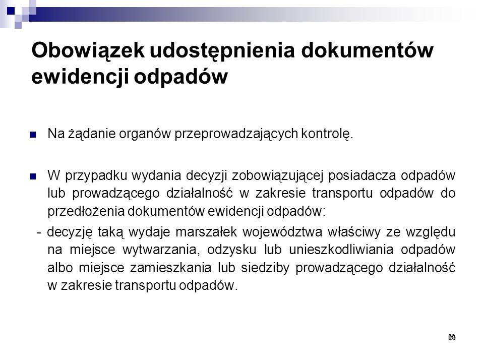 Obowiązek udostępnienia dokumentów ewidencji odpadów Na żądanie organów przeprowadzających kontrolę. W przypadku wydania decyzji zobowiązującej posiad