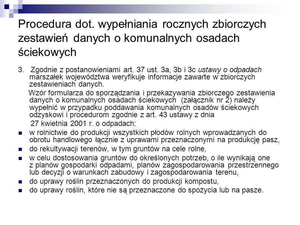 Procedura dot. wypełniania rocznych zbiorczych zestawień danych o komunalnych osadach ściekowych 3. Zgodnie z postanowieniami art. 37 ust. 3a, 3b i 3c