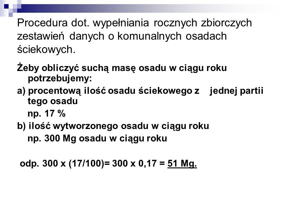 Procedura dot. wypełniania rocznych zbiorczych zestawień danych o komunalnych osadach ściekowych. Żeby obliczyć suchą masę osadu w ciągu roku potrzebu
