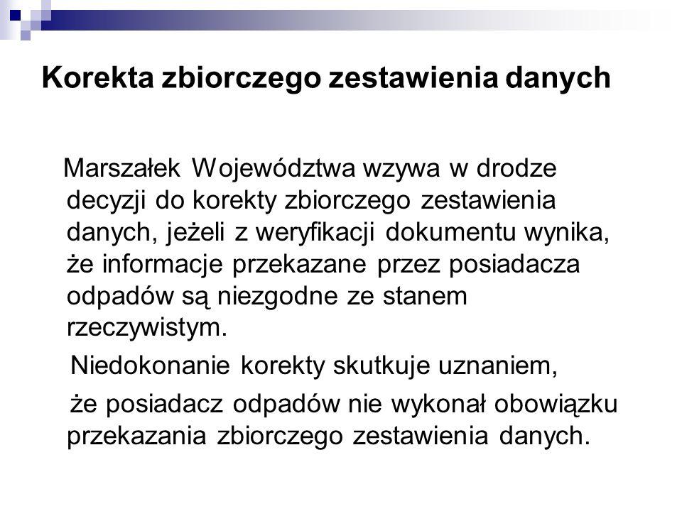 Korekta zbiorczego zestawienia danych Marszałek Województwa wzywa w drodze decyzji do korekty zbiorczego zestawienia danych, jeżeli z weryfikacji doku