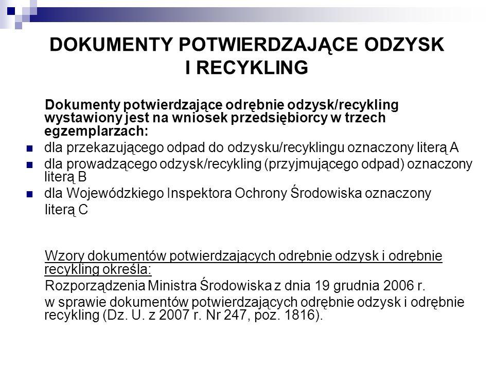 DOKUMENTY POTWIERDZAJĄCE ODZYSK I RECYKLING Dokumenty potwierdzające odrębnie odzysk/recykling wystawiony jest na wniosek przedsiębiorcy w trzech egze