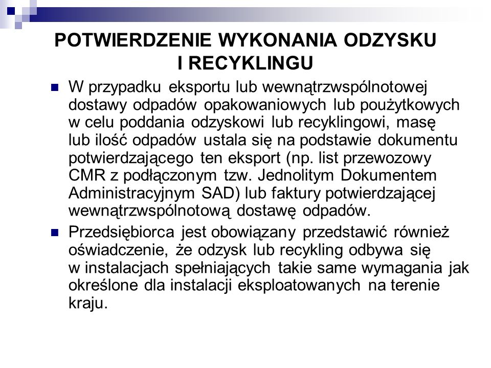 POTWIERDZENIE WYKONANIA ODZYSKU I RECYKLINGU W przypadku eksportu lub wewnątrzwspólnotowej dostawy odpadów opakowaniowych lub poużytkowych w celu podd