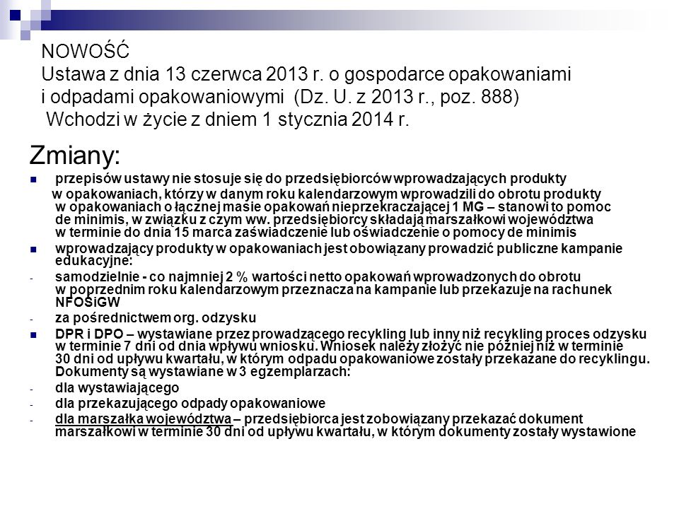 NOWOŚĆ Ustawa z dnia 13 czerwca 2013 r. o gospodarce opakowaniami i odpadami opakowaniowymi (Dz. U. z 2013 r., poz. 888) Wchodzi w życie z dniem 1 sty