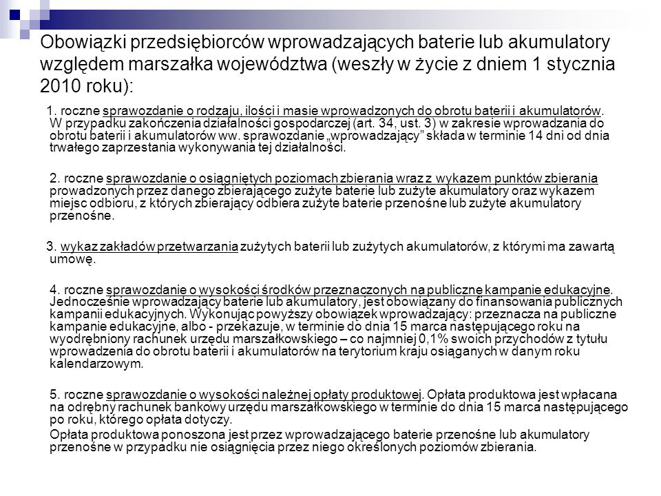 Obowiązki przedsiębiorców wprowadzających baterie lub akumulatory względem marszałka województwa (weszły w życie z dniem 1 stycznia 2010 roku): 1. roc
