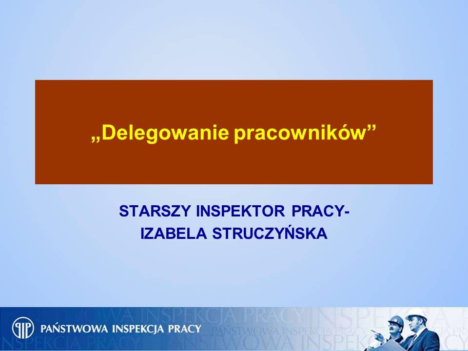 Delegowanie pracowników STARSZY INSPEKTOR PRACY- IZABELA STRUCZYŃSKA