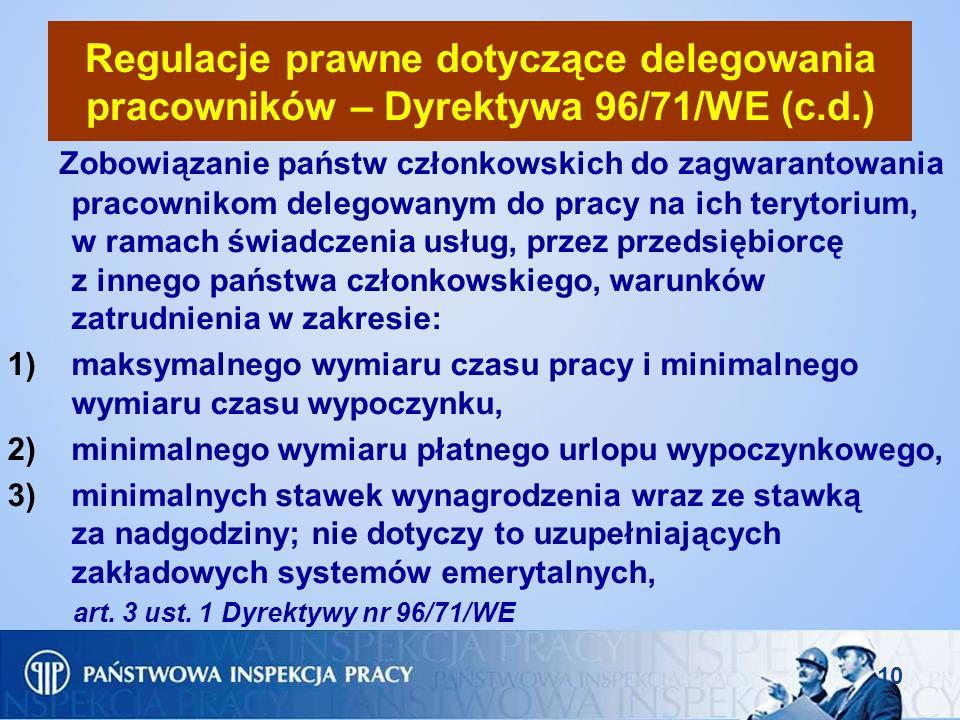 10 Regulacje prawne dotyczące delegowania pracowników – Dyrektywa 96/71/WE (c.d.) Zobowiązanie państw członkowskich do zagwarantowania pracownikom del
