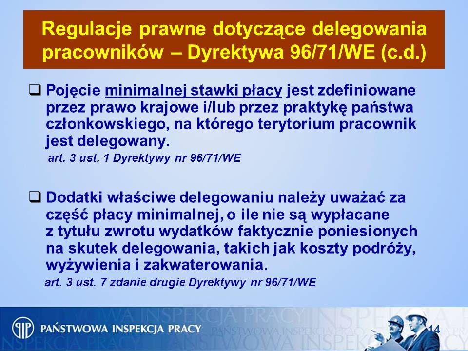 14 Regulacje prawne dotyczące delegowania pracowników – Dyrektywa 96/71/WE (c.d.) Pojęcie minimalnej stawki płacy jest zdefiniowane przez prawo krajow