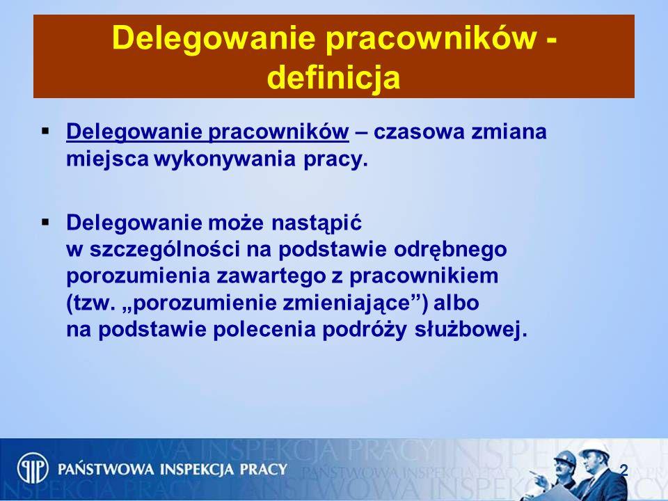 3 Delegowanie – definicja (c.d.) Delegowanie – skierowanie pracownika przez pracodawcę do pracy za granicą: 1)w związku z realizacją umowy zawartej przez tego pracodawcę z podmiotem zagranicznym, 2)w zagranicznym oddziale (filii) tego pracodawcy, 3)u zagranicznego pracodawcy użytkownika, o ile pracodawca, który deleguje pracownika ma status agencji pracy tymczasowej.