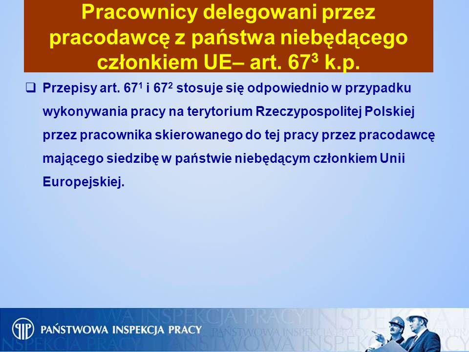 Pracownicy delegowani przez pracodawcę z państwa niebędącego członkiem UE– art. 67 3 k.p. Przepisy art. 67 1 i 67 2 stosuje się odpowiednio w przypadk