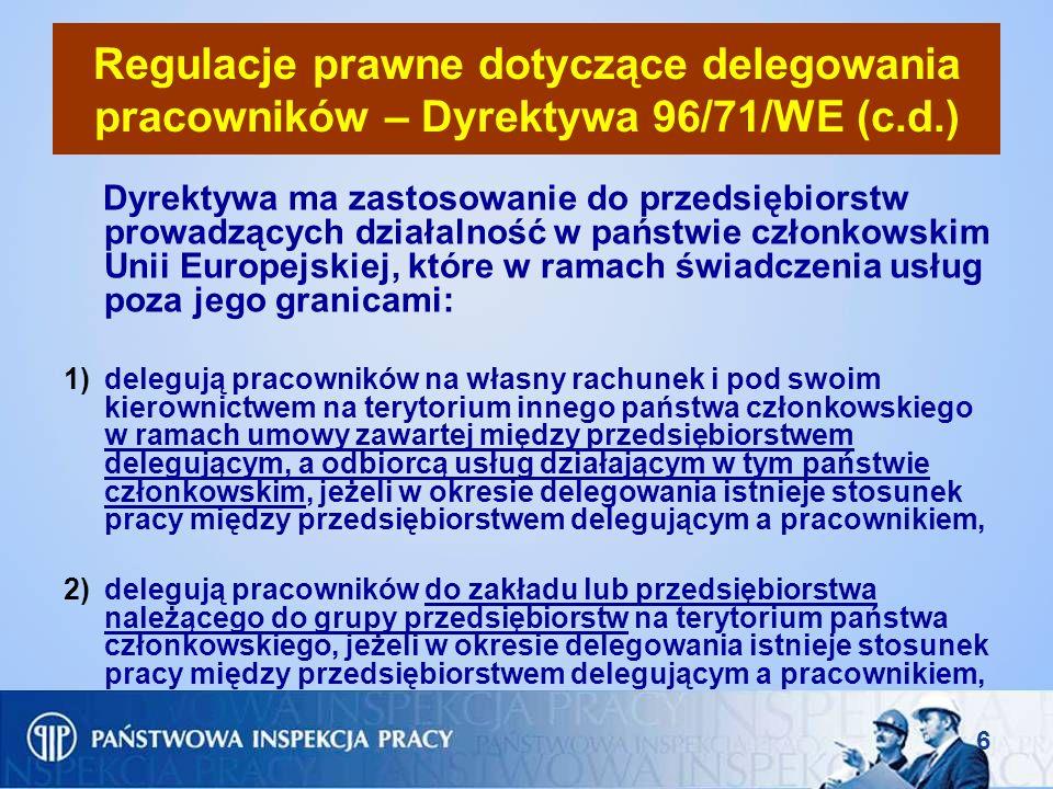 6 Regulacje prawne dotyczące delegowania pracowników – Dyrektywa 96/71/WE (c.d.) Dyrektywa ma zastosowanie do przedsiębiorstw prowadzących działalność