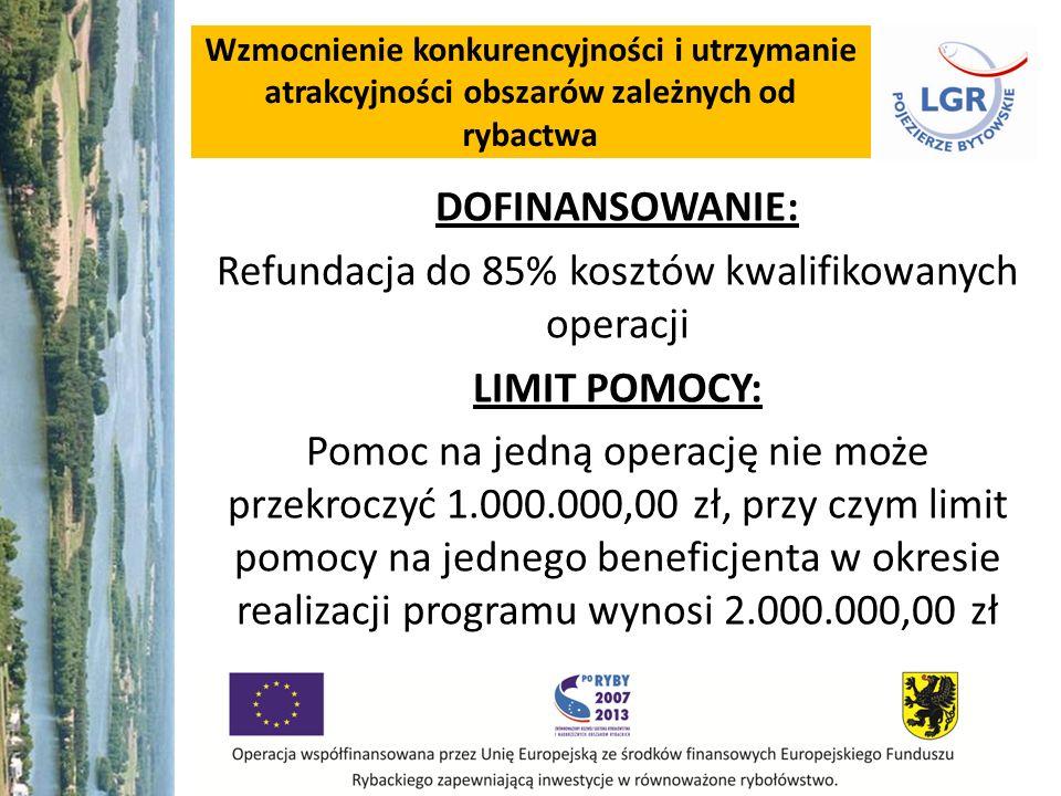 Wzmocnienie konkurencyjności i utrzymanie atrakcyjności obszarów zależnych od rybactwa DOFINANSOWANIE: Refundacja do 85% kosztów kwalifikowanych operacji LIMIT POMOCY: Pomoc na jedną operację nie może przekroczyć 1.000.000,00 zł, przy czym limit pomocy na jednego beneficjenta w okresie realizacji programu wynosi 2.000.000,00 zł